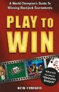 Play to Win A World Champions Guide to Winning Blackjack Tournaments