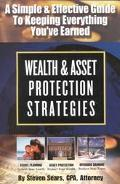 Wealth & Asset Protection Strategies A Simple and Effective Guide to Keeping Everything You'...