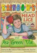 Rainbows, Head Lice, and Pea-Green Tile Poems in the Voice of the Classroom Teacher