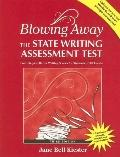 Blowing Away the State Writing Assessment Test Four Steps to Better Writing Scores for Stude...