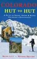 Colorado Hut to Hut: Skiing, Hiking and Biking to Colorado's Backcountry Cabins