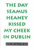 Day Seamus Heaney Kissed My Cheek in Dublin Poems, 1986-1999