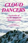 Cloud Dancers Portraits of North American Mountaineers