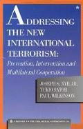 Addressing the New International Terrorism Prevention, Intervention and Multilateral Coopera...