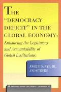Democracy Deficit in the Global Economy Enhancing the Legitimacy and Accountability of Globa...