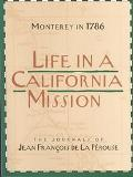 Life in a California Mission Monterey in 1786  The Journals of Jean Francois De LA Perouse