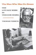 Man Who Was Dr. Seuss The Life & Work of Theodor Geisel