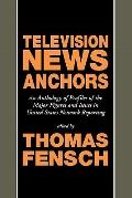 Television News Anchors An Anthology of Profiles of the Major Figures and Issues in United S...