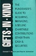 Gifts-in-Kind: The Fund Raiser's Guide to Acquiring, Managing, and Selling Charitable Contri...