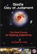 God's Day of Judgment: The Real Cause of Global Warming