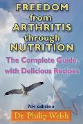 Freedom from Arthritis Through Nutrition A Guidebook for Pain-Free Living With Original Recipes