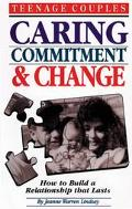 Teenage Couples Caring, Commitment and Change  How to Build a Relationaship That Lasts