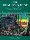 The Healing Forest: Medicinal and Toxic Plants of the Northwest Amazonia (Historical, Ethno-...