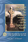 Swords Around the Cross The Nine Years War  Ireland's Defense of Faith and Fatherland, 1594-...