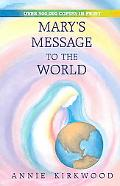 Mary's Message to the World As Sent by Mary, the Mother of Jesus, to Her Messenger