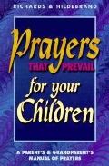 Prayers That Prevail for Your Children A Parent's & Grandparent's Manual of Prayers