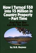 How I Turned $50 Into $5 Million In Country Property - Part Time And How You Can Do The Same