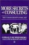 More Secrets of Consulting: The Consultant's Tool Kit