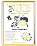 So You Really Want To Sue Your Doctor? Here's When And How You May Do It Medical Malpractice...