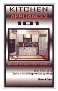 Kitchen Appliances 101: What Works, What Doesn't and Why - Donald E. Silvers - Paperback