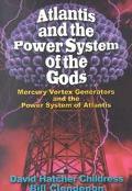 Atlantis & the Power System of the Gods Mercury Vortex Generators & the Power System of Atla...