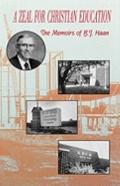 Zeal for Christian Education: Memoirs of B. J. Haan