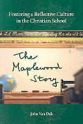 Fostering a Reflective Culture in the Christian School: The Maplewood Story