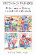 Uncommon Fathers Reflections on Raising a Child With a Disability