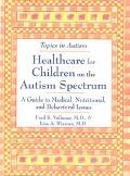 Healthcare for Children on the Autism Spectrum A Guide to Medical, Nutritional, and Behavior...