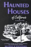 Haunted Houses of California A Ghostly Guide to Haunted Houses and Wandering Spirits