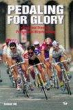 Pedaling for Glory: Victory and Drama in Professional Bicycle Racing (Bicycle Books)