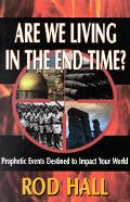 Are We Living in the End Time? Prophetic Events Destined to Impact Your World