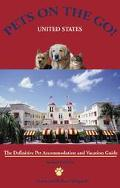 Pets on the Go United States The Definitive Pet Vacation and Accommodation Guide