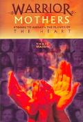 Warrior Mothers Stories to Awaken the Flames of the Heart