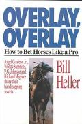 Overlay, Overlay How to Bet Horses Like a Pro  Angel Cordero, Jr., Woody Stephens, P.B. John...