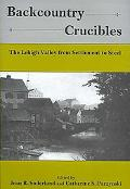 Backcountry Crucibles The Lehigh Valley from Settlement to Steel