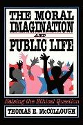 Moral Imagination and Public Life Raising the Ethical Question
