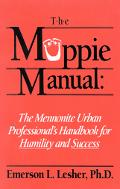 Muppie Manual The Mennonite Urban Professional's Guide for Humility and Success or How to Be...
