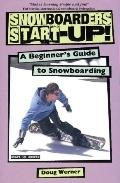 Snowboarder's Start-up: A Beginner's Guide to Snowboarding - Doug Werner - Paperback