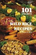 One Hundred and One Favorite Wild Rice Recipes