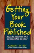 Getting Your Book Published : Inside Secrets of a Successful Author - Robert W. Bly - Paperb...