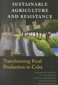 Sustainable Agriculture and Resistance Transforming Food Production in Cuba