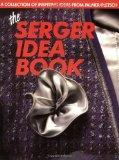 The Serger Idea Book: A Collection of Inspiring Ideas from Palmer/Pletsch