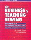 Business of Teaching Sewing How to Be a Great Teacher  How to Run a Home-Based Teaching Busi...