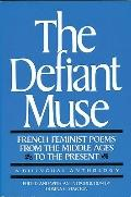 Defiant Muse French Feminist Poems from the Middle Ages to the Present