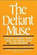 Defiant Muse German Feminist Poems from the Middle Ages to the Present