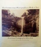 Documentary Photograph As a Work of Art: American Photographs 1860-1876