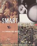 Smart Collecting Acquisitions 1990-2004, Celebrating the Thirtieth Anniversary of the David ...