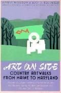 Art on Site Country Artwalks from Maine to Maryland  Discover Sculpture Gardens, Environment...