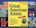 Great American Artists for Kids: Hands-on Art Experiences in the Styles of Great American Ma...